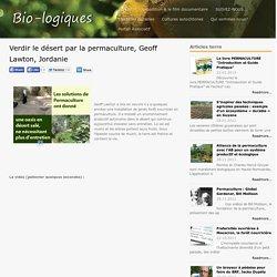 BIO-LOGIQUES.org - Verdir le désert par la permaculture, Geoff Lawton, Jordanie