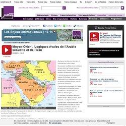 Moyen-Orient. Logiques rivales de l'Arabie séoudite et de l'Iran