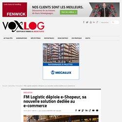 FM Logistic déploie e-Shopeur, sa nouvelle solution dediée au e-commerce