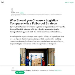 Why Should you Choose a Logistics Company with a Full-proof Strategy