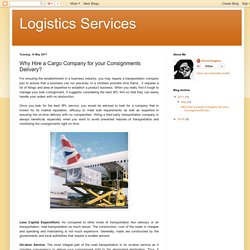 Logistics Services: Why Hire a Cargo Company for your Consignments Delivery?