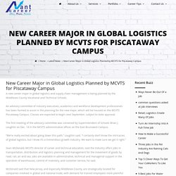 New Career Major in Global Logistics Planned by MCVTS for Piscataway Campus