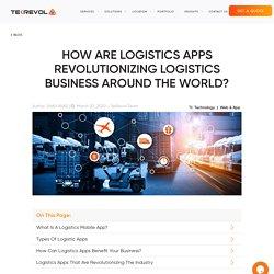 How Are Logistics Apps Revolutionizing Logistics Business Around The World?