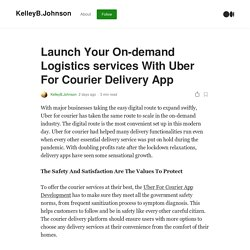 Launch Your On-demand Logistics services With Uber For Courier Delivery App