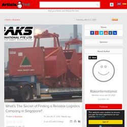 What's The Secret of Finding a Reliable Logistics Company in Singapore? Article - ArticleTed - News and Articles