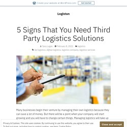 5 Signs That You Need Third Party Logistics Solutions – Logistan