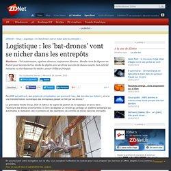 Logistique : les 'bat-drones' vont se nicher dans les entrepôts - ZDNet