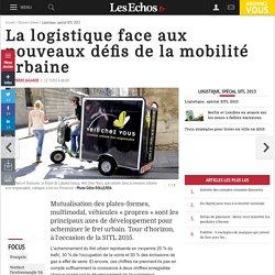 La logistique face aux nouveaux défis de la mobilité urbaine, Logistique, spécial SITL 2015