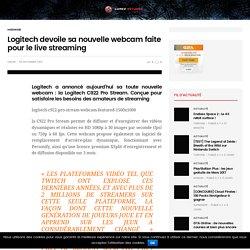 Logitech devoile sa nouvelle webcam faite pour le live streaming
