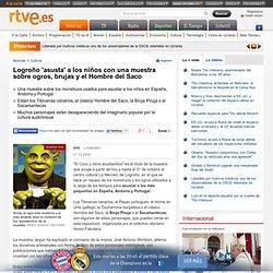 Logroño 'asusta' a los niños con una muestra sobre ogros, brujas y el Hombre del Saco