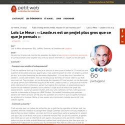 Loic Le Meur : «Leade.rs est un projet plus gros que ce que je pensais»