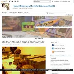 LES TROPHÉES INDUS D'UNE GUERRE LOINTAINE - RipouxBlique des CumulardsVentrusGrosQ