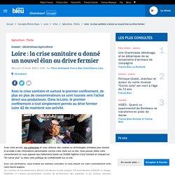FRANCE BLEU 17/02/21 Loire : la crise sanitaire a donné un nouvel élan au drive fermier
