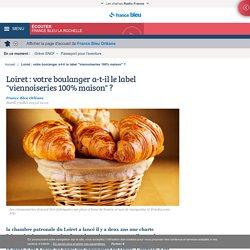 Loiret : votre boulanger a-t-il le label viennoiseries 100% maison ?