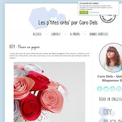 Les p'tites créa' par Caro Dels - Blog loisirs créatifs et DIY: DIY : Fleurs en papier