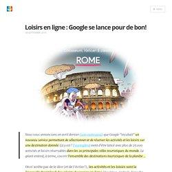 Loisirs en ligne : Google se lance pour de bon ! Blog elloha