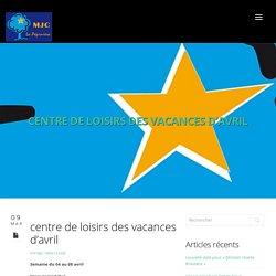 centre de loisirs des vacances d'avril - M.J.C. La Pépinière