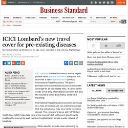 ICICI Lombard's new travel cover for pre-existing diseases