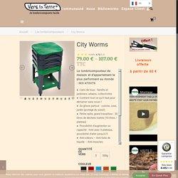 City Worms le lombricomposteur ultime au meilleur prixVers La Terre