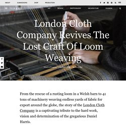 London Cloth Company Revives The Lost Craft Of Loom Weaving – iGNANT.de