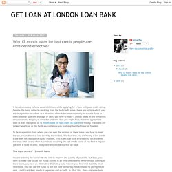 GET LOAN AT LONDON LOAN BANK: Why 12 month loans for bad credit people are considered effective?