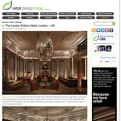 The London Edition Hotel, London – UK