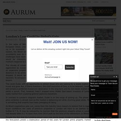 London's Loss Could be Dubai's Gain - Aurum Real EstateAurum Real Estate