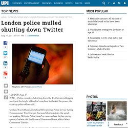 London police mulled shutting down Twitter
