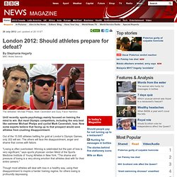 London 2012: Should athletes prepare for defeat?