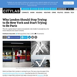 Why London Should Stop Trying to Be New York and Start Trying to Be Paris