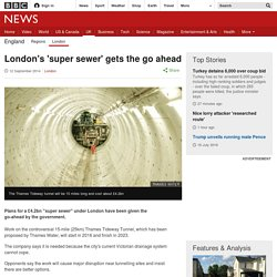 London's 'super sewer' gets the go ahead
