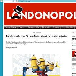 Londonopoly: Londonopoly tour #5 - dawka inspiracji na kolejny miesiąc :)