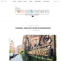 Londres : mon city guide de Kensington - Une Porte Sur Deux Continents