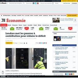 Londres met les pauvres à contribution pour réduire le déficit