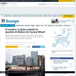 A Londres, le Qatar rachète le quartier d'affaires de Canary Wharf