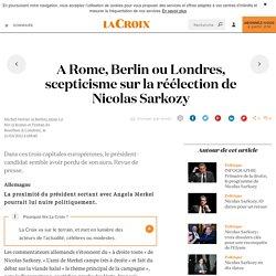 A Rome, Berlin ou Londres, scepticisme sur la réélection de Nicolas Sarkozy