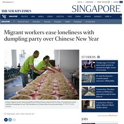 Migrant workers ease loneliness with dumpling party over Chinese New Year, Singapore News