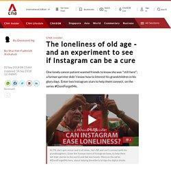 The loneliness of old age - and an experiment to see if Instagram can be a cure
