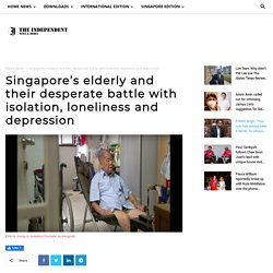 Singapore's elderly and their desperate battle with isolation, loneliness and depression