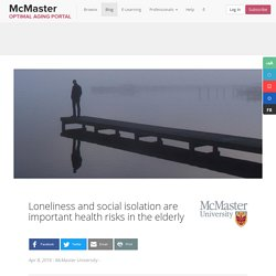 Loneliness and social isolation are important health risks in the elderly