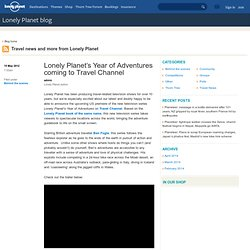 Lonely Planet's Year of Adventures coming to Travel Channel – Lonely Planet blog