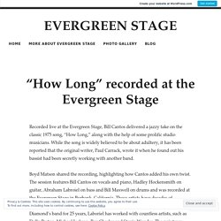 """How Long"" recorded at the Evergreen Stage"