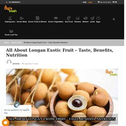 All About Longan Exotic Fruit - Taste, Benefits, Nutrition