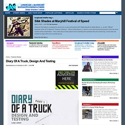 AXS Longboard Retailer Magazine » Diary Of A Truck, Design And Testing