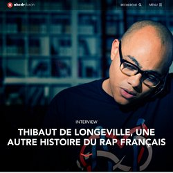 Thibaut de Longeville, une autre histoire du rap français