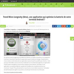 Trend Micro Longevity (Beta), une application qui optimise la batterie de votre terminal Android ? - FrAndroid - Android