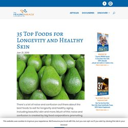 35 Top Foods for Longevity and Healthy Skin - The Healing Miracle