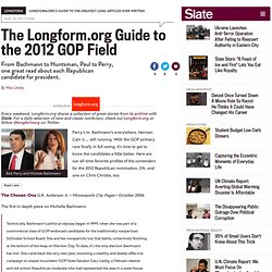 Longform.org's Guide to the 2012 GOP Field: One great read about every Republican running for president. - By Max Linsky