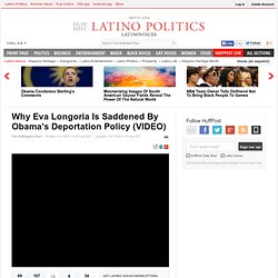 Why Eva Longoria Is Saddened By Obama's Deportation Policy (VIDEO)