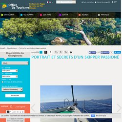 La côte varoise vue de la mer, l'histoire d'une aventure et d'un coup de coeur pour un coin de Provence, ses richesses et son patrimoine. Découvrez l'article de l'Office du Tourisme Ouest Var